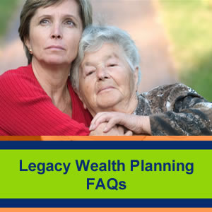 Legacy-Wealth-Planning-Frequently Asked Questions